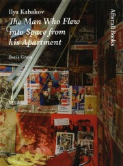 Ilya Kabakov: The Man Who Flew into Space from his Apartment by Boris Groys, One Work Series