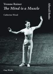 Yvonne Rainer: The Mind is a Muscle, Catherine Wood, One Work Series