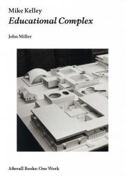 Cover of Mike Kelley: Educational Complex by John Miller