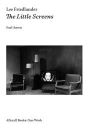 Cover of Lee Friedlander: The Little Screens by Saul Anton