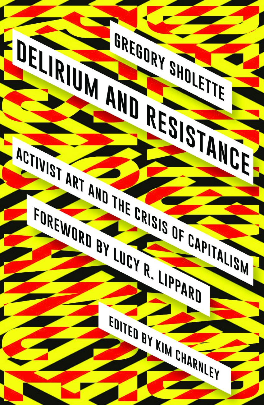 Book cover of Gregory Sholette's Delirium and Resistance: Activist Art and The Crisis of Capitalism